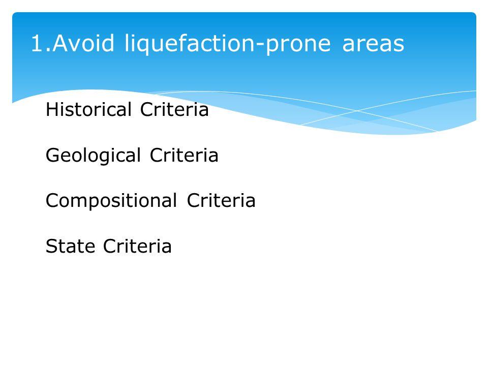 1.Avoid liquefaction-prone areas Historical Criteria Geological Criteria Compositional Criteria State Criteria