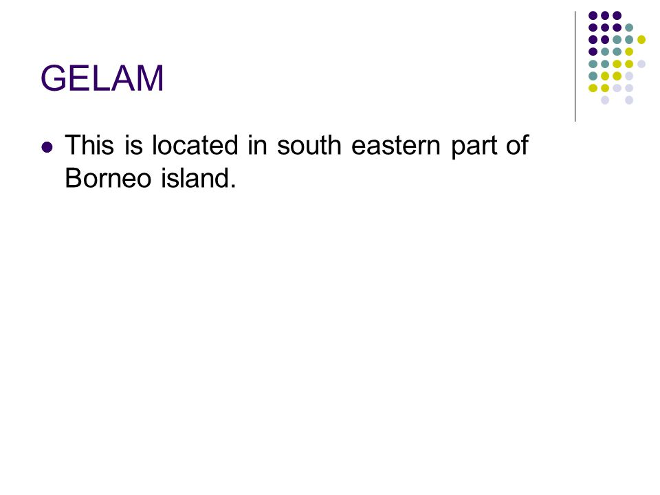 GELAM This is located in south eastern part of Borneo island.
