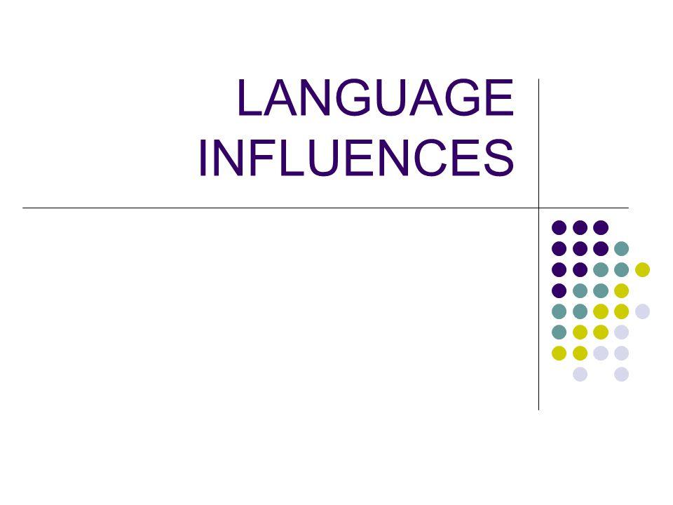 LANGUAGE INFLUENCES