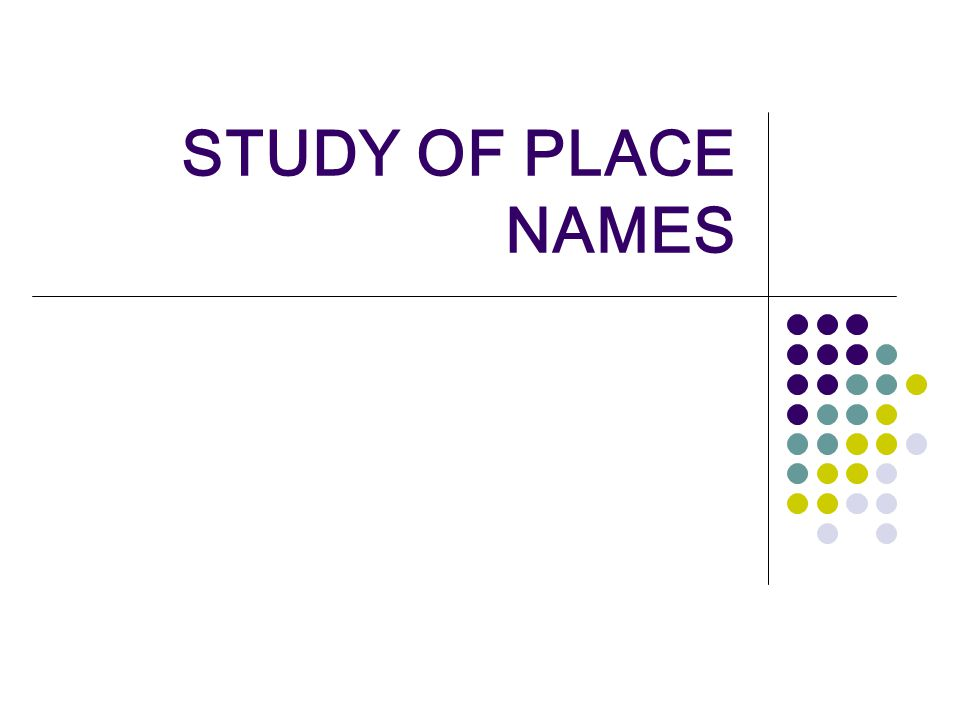 STUDY OF PLACE NAMES