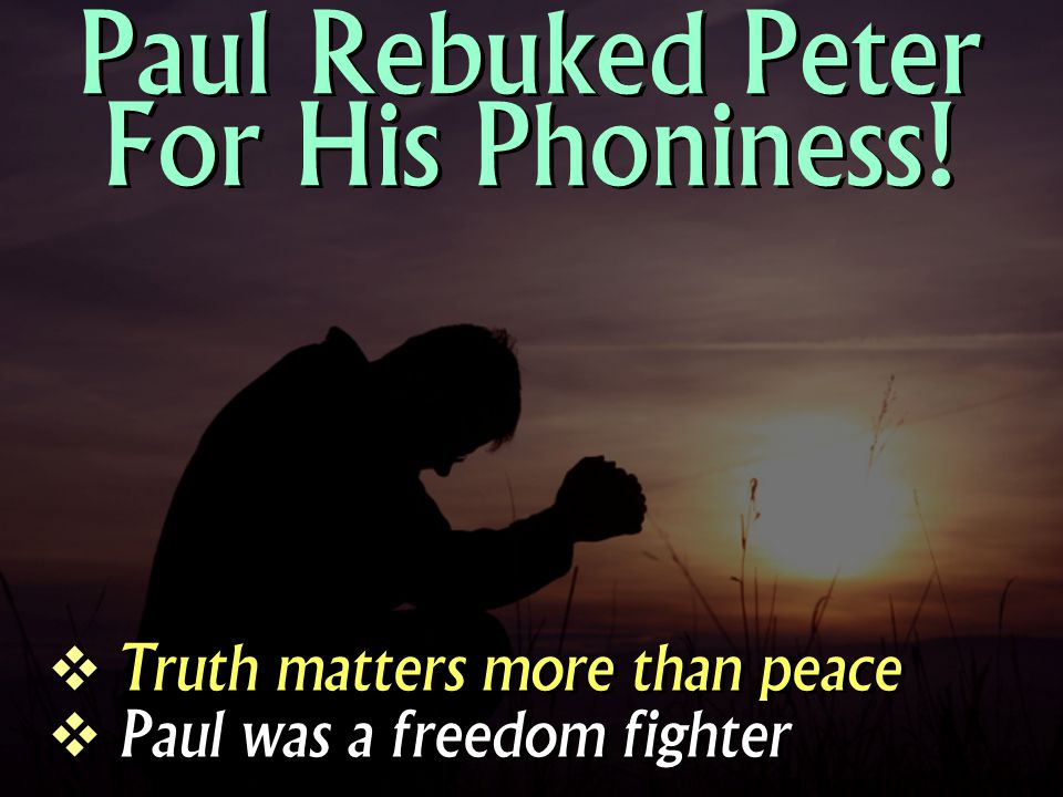  Truth matters more than peace  Paul was a freedom fighter  Truth matters more than peace  Paul was a freedom fighter Paul Rebuked Peter For His P