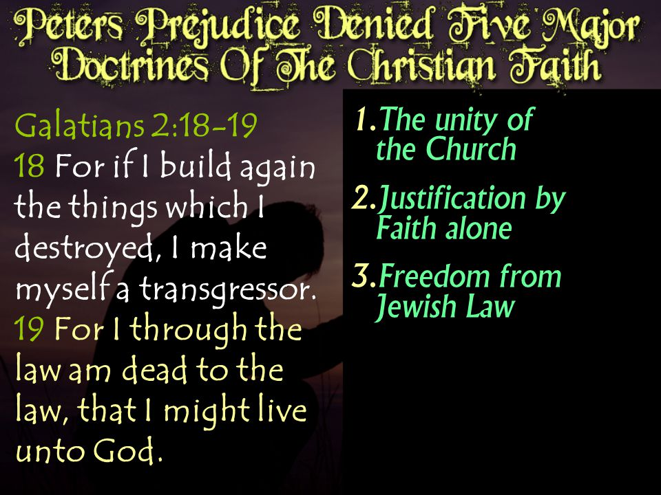Galatians 2:18-19 18 For if I build again the things which I destroyed, I make myself a transgressor. 19 For I through the law am dead to the law, tha