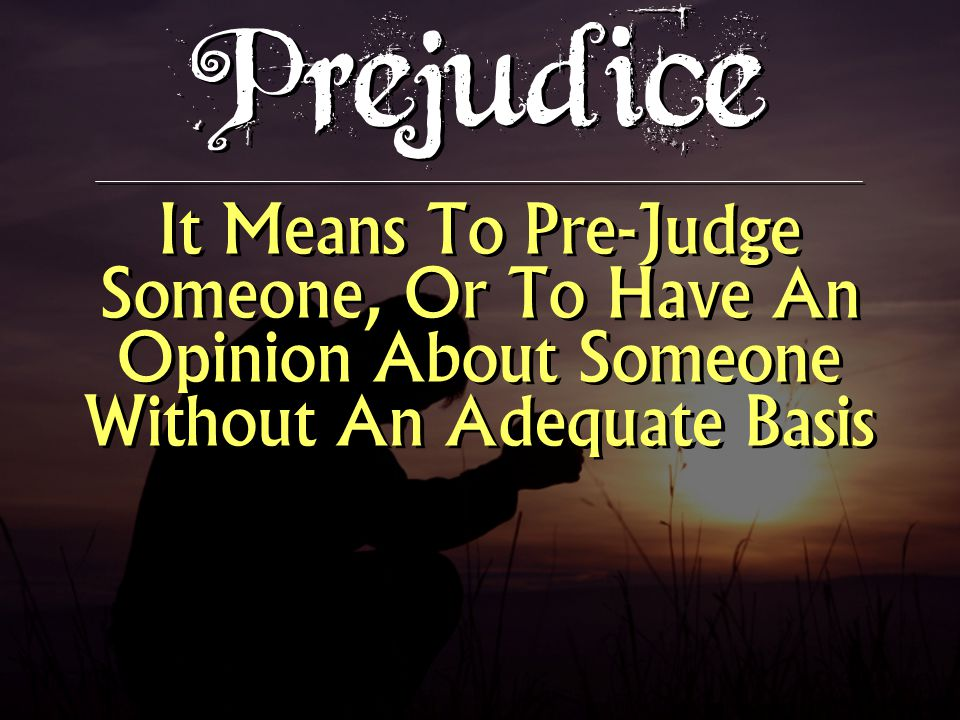 So Often We Pre-Judge Someone Based On…  Race  Religion  Gender  Age  Appearance  Financial Status  Sexual Behavior  Race  Religion  Gender  Age  Appearance  Financial Status  Sexual Behavior