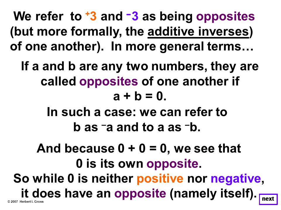 We refer to + 3 and־3 as being opposites (but more formally, the additive inverses) of one another).