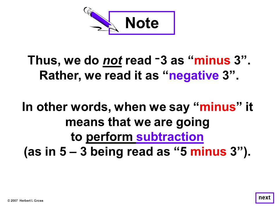 Thus, we do not read־3 as minus 3 . Rather, we read it as negative 3 .