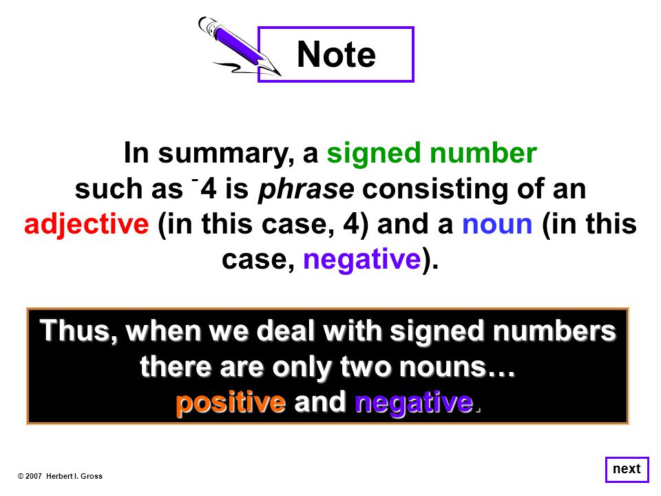 In summary, a signed number such as ־ 4 is phrase consisting of an adjective (in this case, 4) and a noun (in this case, negative).