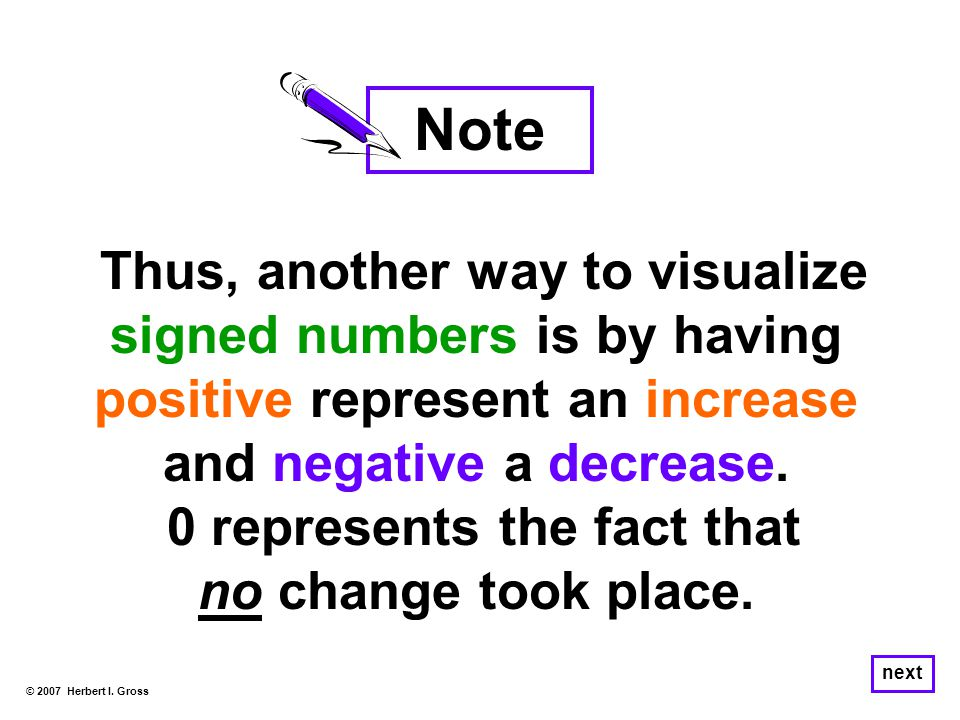 Thus, another way to visualize signed numbers is by having positive represent an increase and negative a decrease.