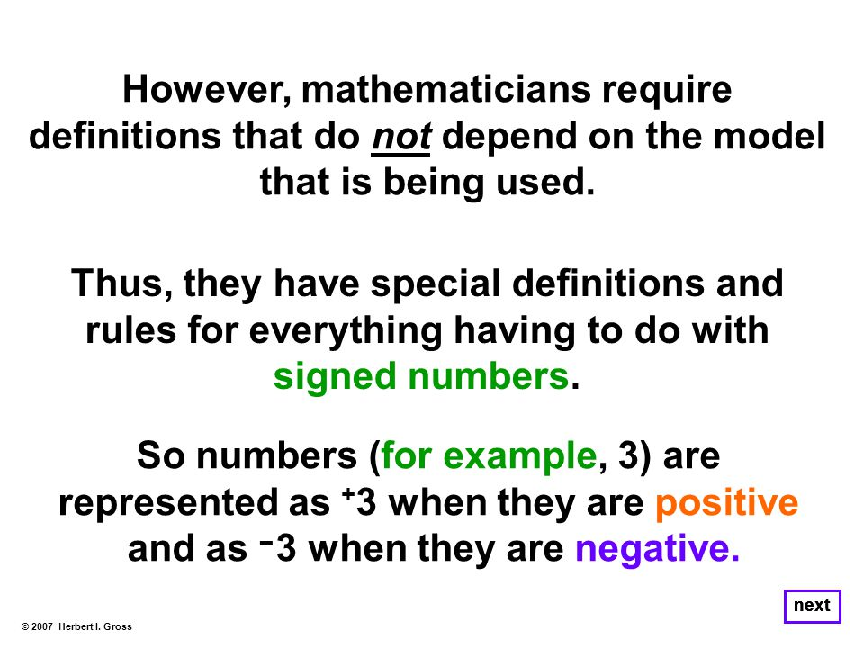These models make it relatively easy to visualize why the rules for adding signed numbers follow the same rules that apply to whole numbers.