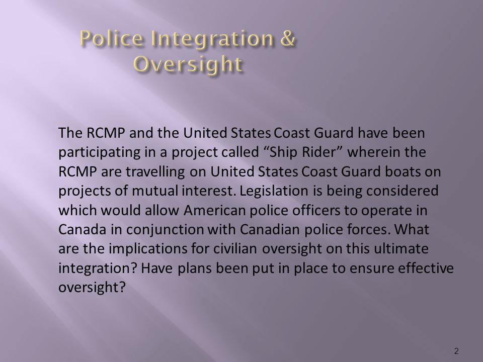 "The RCMP and the United States Coast Guard have been participating in a project called ""Ship Rider"" wherein the RCMP are travelling on United States C"