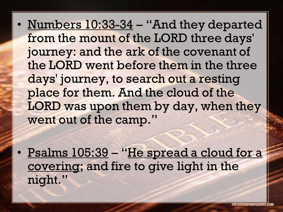 Numbers 10:33-34 – And they departed from the mount of the LORD three days journey: and the ark of the covenant of the LORD went before them in the three days journey, to search out a resting place for them.