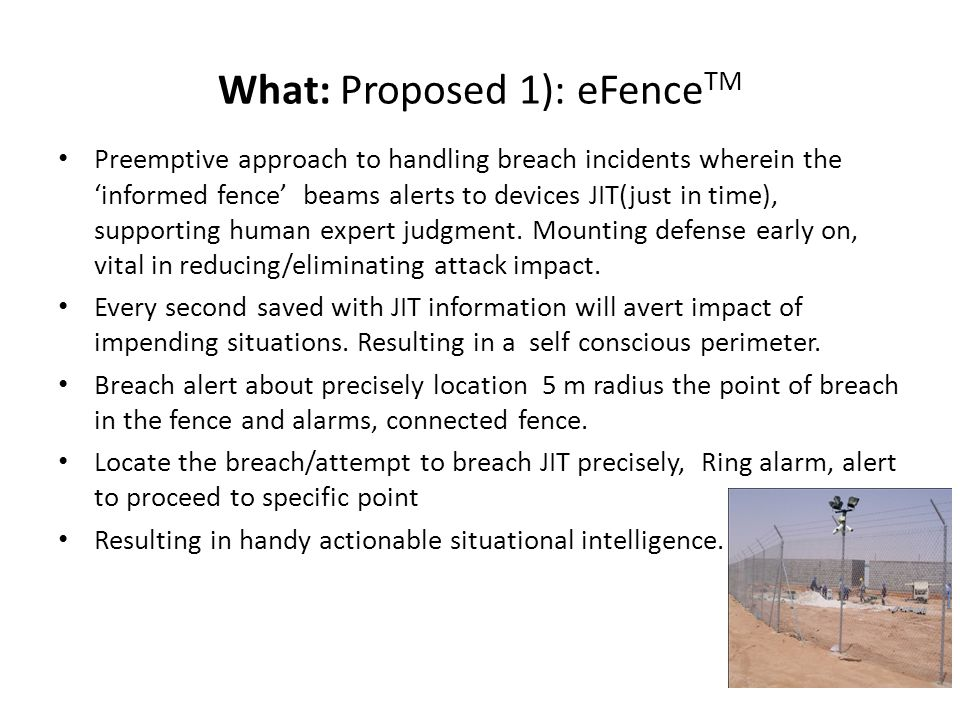 What: Proposed 1): eFence TM Preemptive approach to handling breach incidents wherein the 'informed fence' beams alerts to devices JIT(just in time), supporting human expert judgment.
