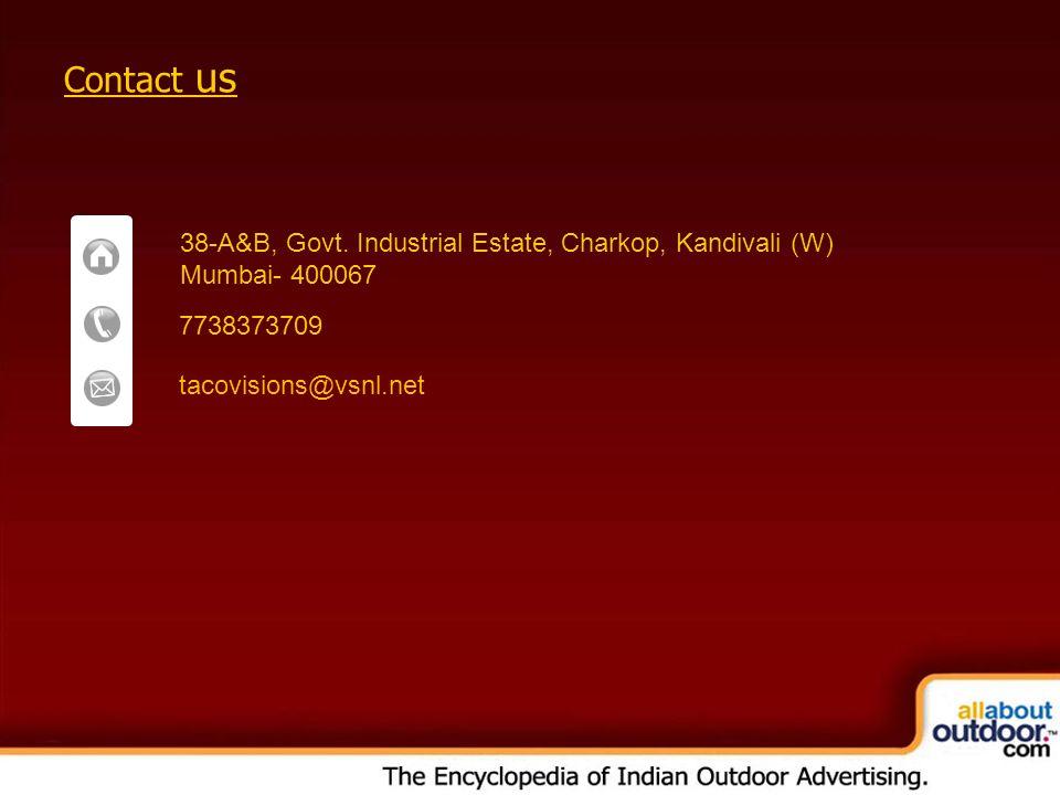 Contact us 38-A&B, Govt. Industrial Estate, Charkop, Kandivali (W) Mumbai- 400067 7738373709 tacovisions@vsnl.net