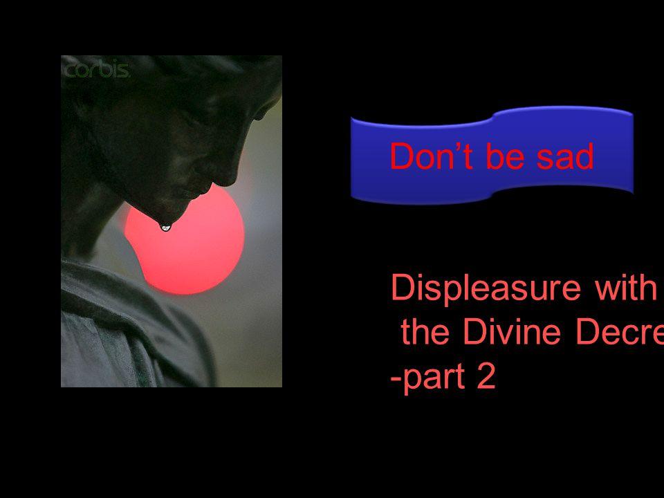 Displeasure with the Divine Decree -part 2 Don't be sad