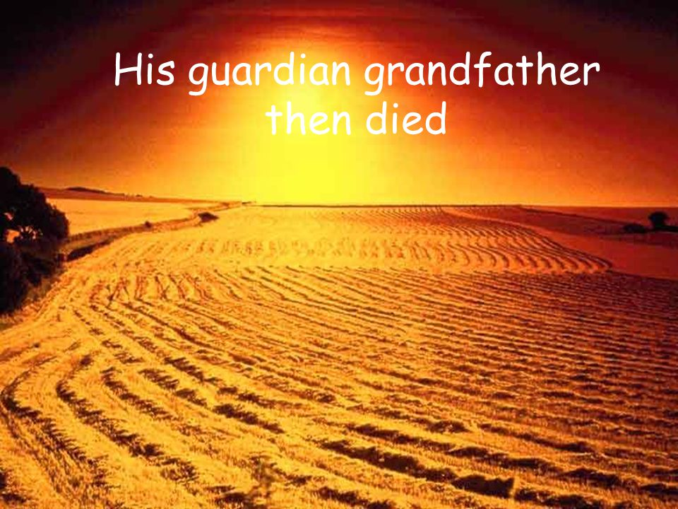 His guardian grandfather then died