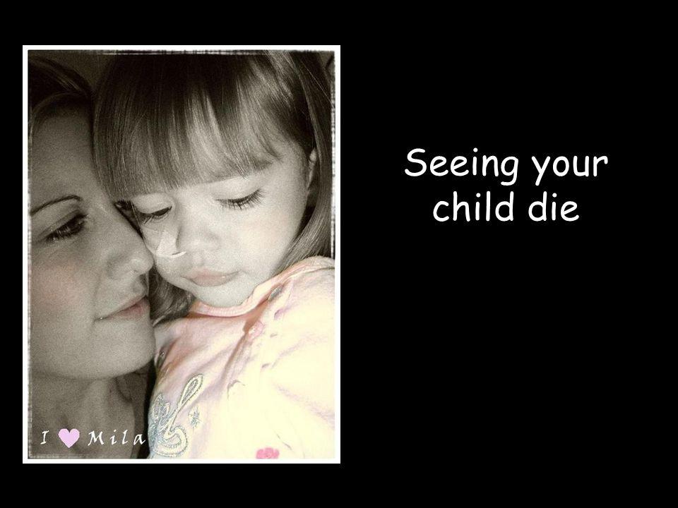 Seeing your child die