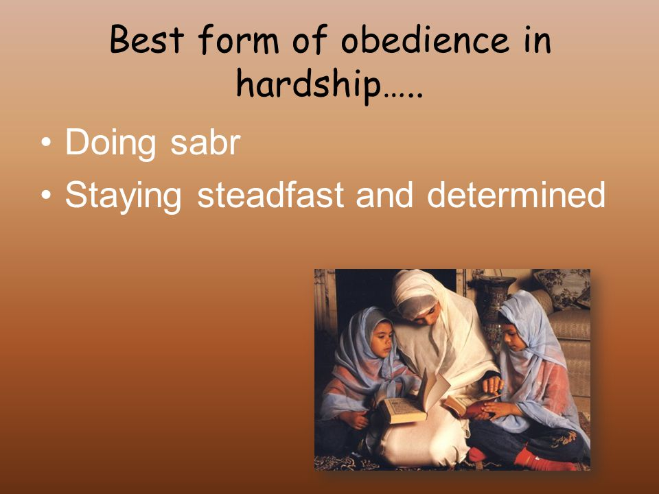 Best form of obedience in hardship….. Doing sabr Staying steadfast and determined