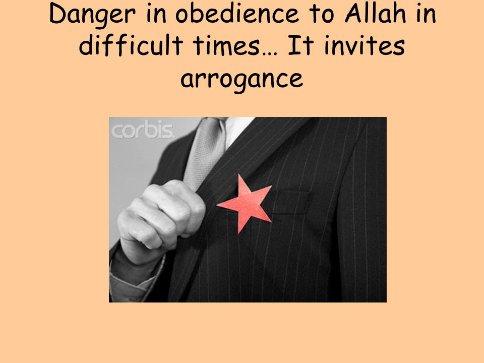 Danger in obedience to Allah in difficult times… It invites arrogance