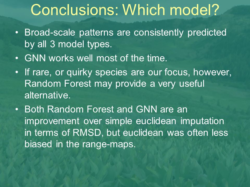 Conclusions: Which model. Broad-scale patterns are consistently predicted by all 3 model types.