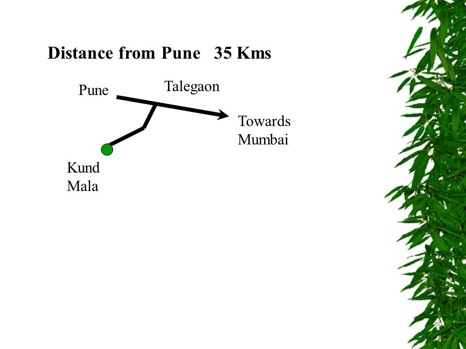 Distance from Pune 35 Kms Pune Towards Mumbai Kund Mala Talegaon