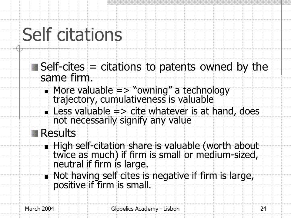 March 2004Globelics Academy - Lisbon24 Self citations Self-cites = citations to patents owned by the same firm.