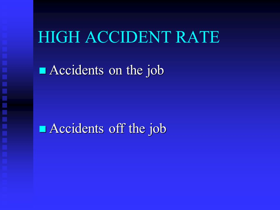 HIGH ACCIDENT RATE Accidents on the job Accidents on the job Accidents off the job Accidents off the job