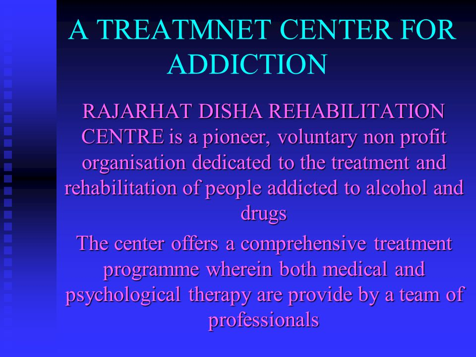 A TREATMNET CENTER FOR ADDICTION RAJARHAT DISHA REHABILITATION CENTRE is a pioneer, voluntary non profit organisation dedicated to the treatment and rehabilitation of people addicted to alcohol and drugs The center offers a comprehensive treatment programme wherein both medical and psychological therapy are provide by a team of professionals