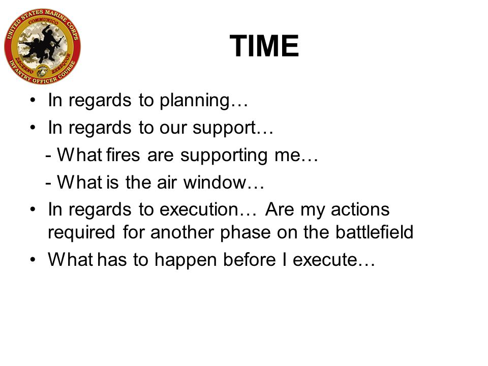 TIME In regards to planning… In regards to our support… - What fires are supporting me… - What is the air window… In regards to execution… Are my acti