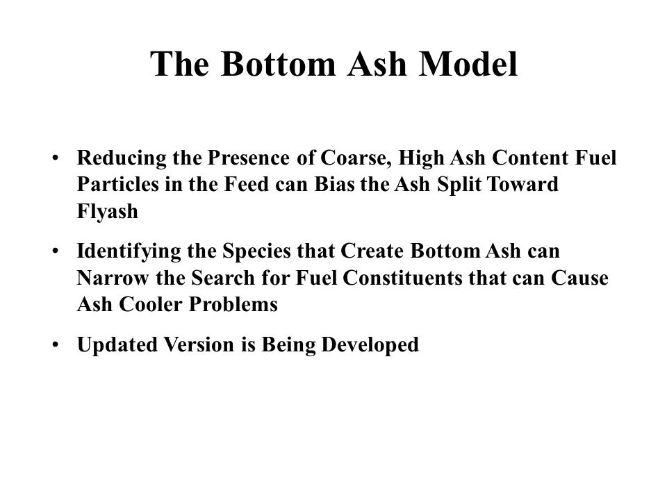 The Bottom Ash Model Reducing the Presence of Coarse, High Ash Content Fuel Particles in the Feed can Bias the Ash Split Toward Flyash Identifying the