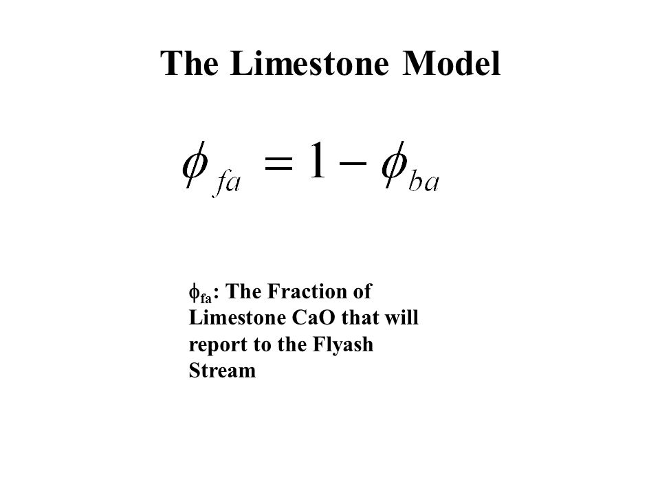 The Limestone Model  fa : The Fraction of Limestone CaO that will report to the Flyash Stream