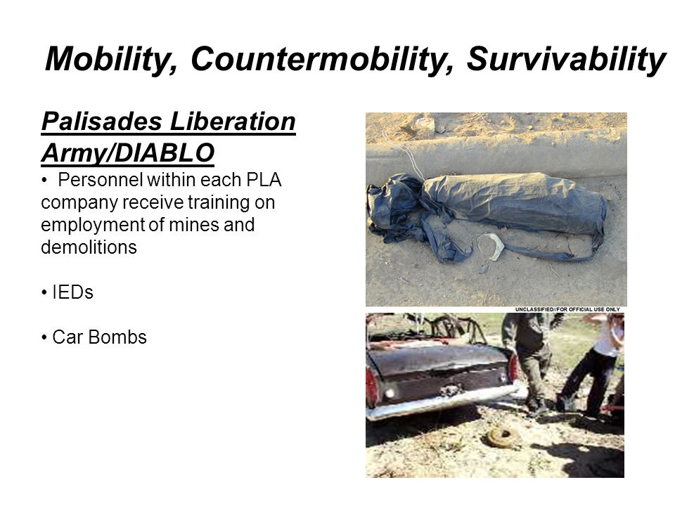 Mobility, Countermobility, Survivability Palisades Liberation Army/DIABLO Personnel within each PLA company receive training on employment of mines and demolitions IEDs Car Bombs