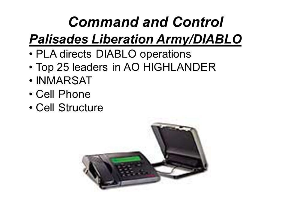 Command and Control Palisades Liberation Army/DIABLO PLA directs DIABLO operations Top 25 leaders in AO HIGHLANDER INMARSAT Cell Phone Cell Structure
