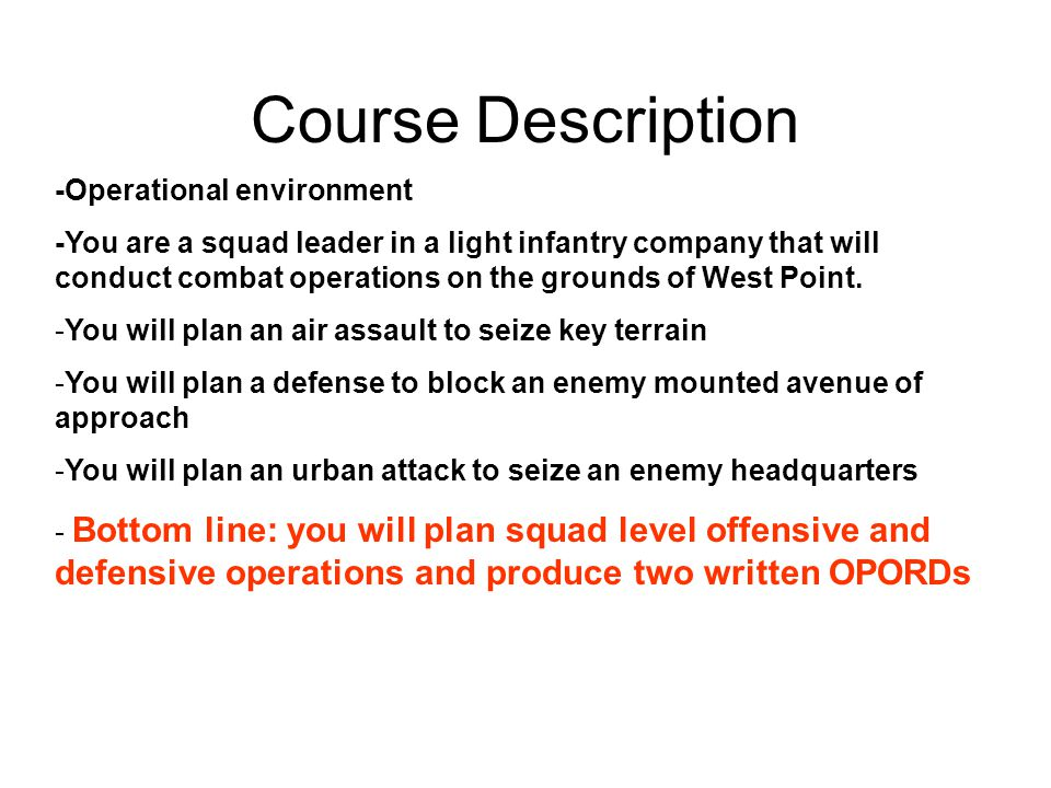 Course Description -Operational environment -You are a squad leader in a light infantry company that will conduct combat operations on the grounds of West Point.