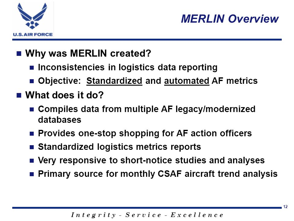 I n t e g r i t y - S e r v i c e - E x c e l l e n c e 12 MERLIN Overview Why was MERLIN created.