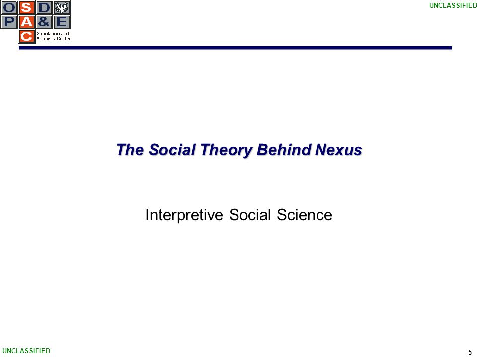 UNCLASSIFIED 5 The Social Theory Behind Nexus Interpretive Social Science