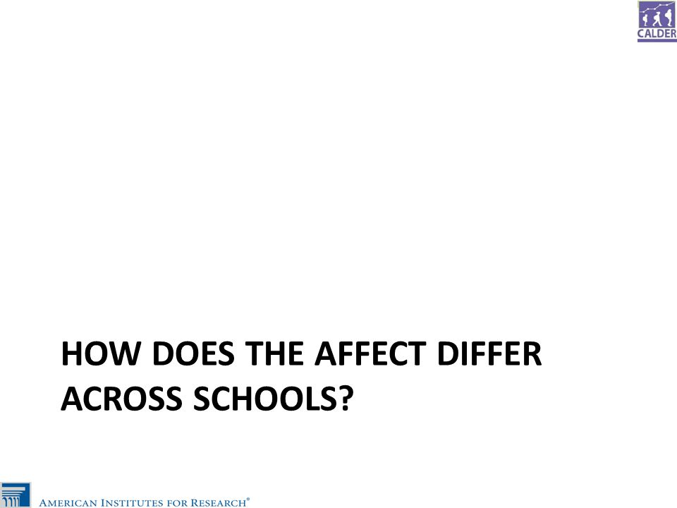 HOW DOES THE AFFECT DIFFER ACROSS SCHOOLS