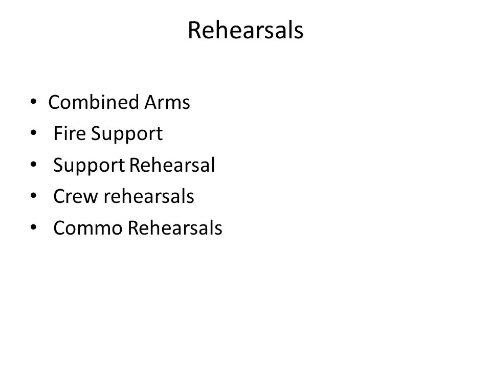 Rehearsals Combined Arms Fire Support Support Rehearsal Crew rehearsals Commo Rehearsals