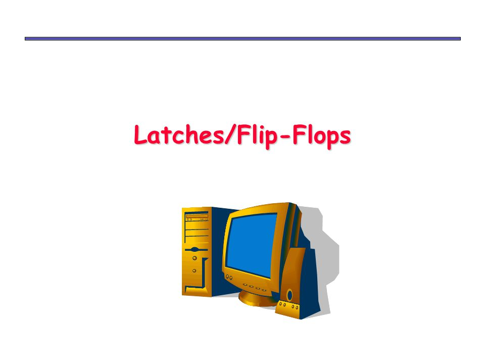 Latches/Flip-Flops