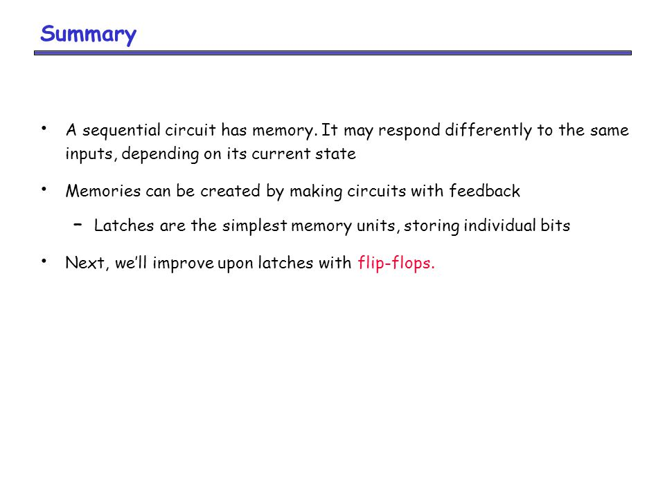 Summary A sequential circuit has memory.