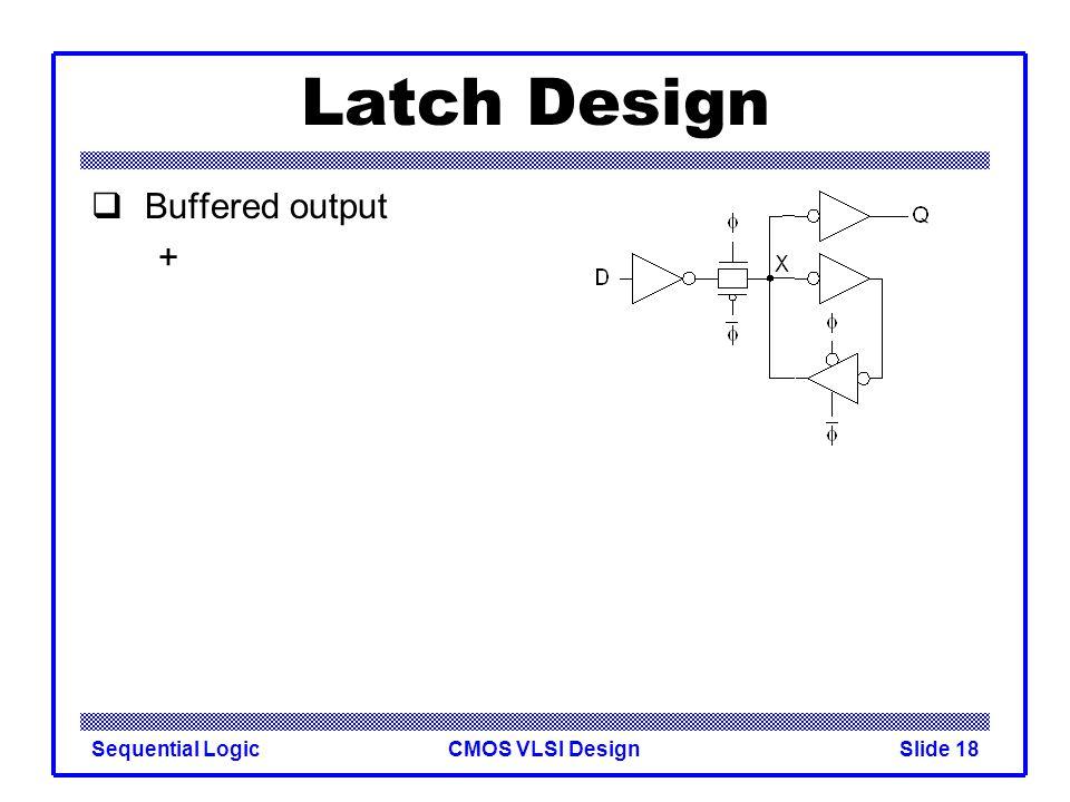 CMOS VLSI DesignSequential LogicSlide 18 Latch Design  Buffered output +
