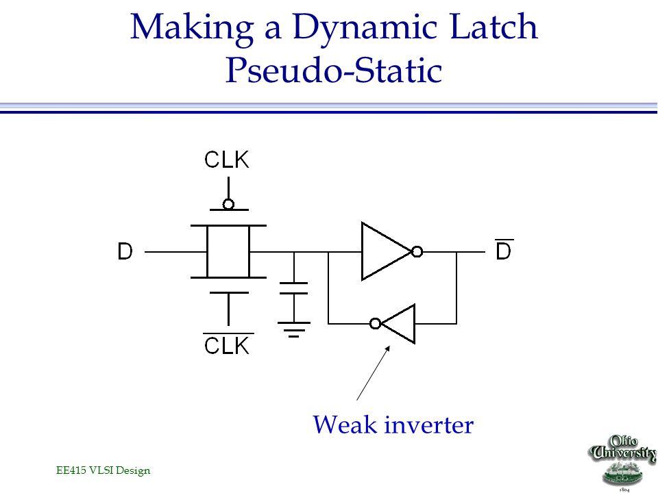 EE415 VLSI Design Making a Dynamic Latch Pseudo-Static Weak inverter