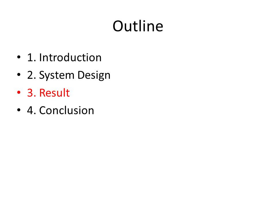 Outline 1. Introduction 2. System Design 3. Result 4. Conclusion