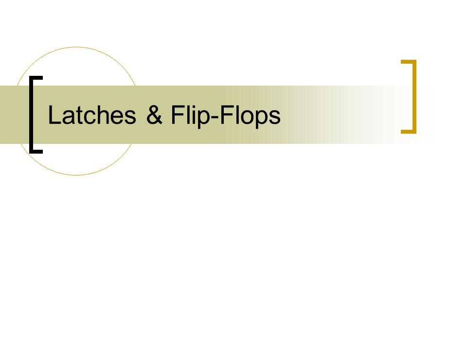 Latches & Flip-Flops
