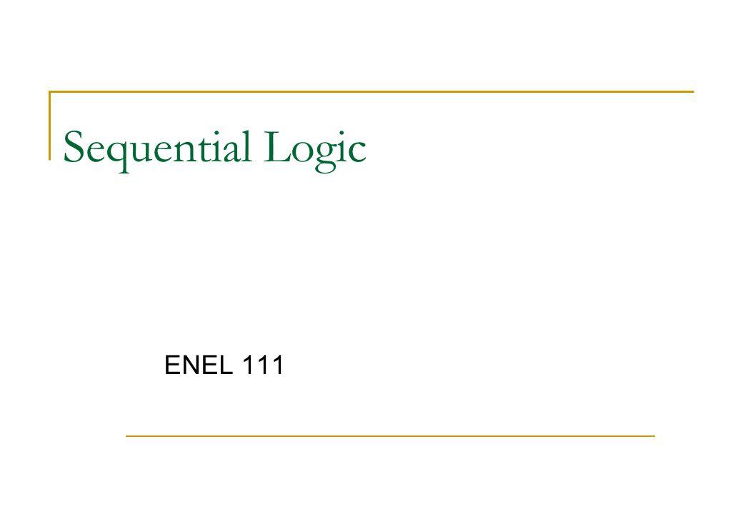 Sequential Logic ENEL 111