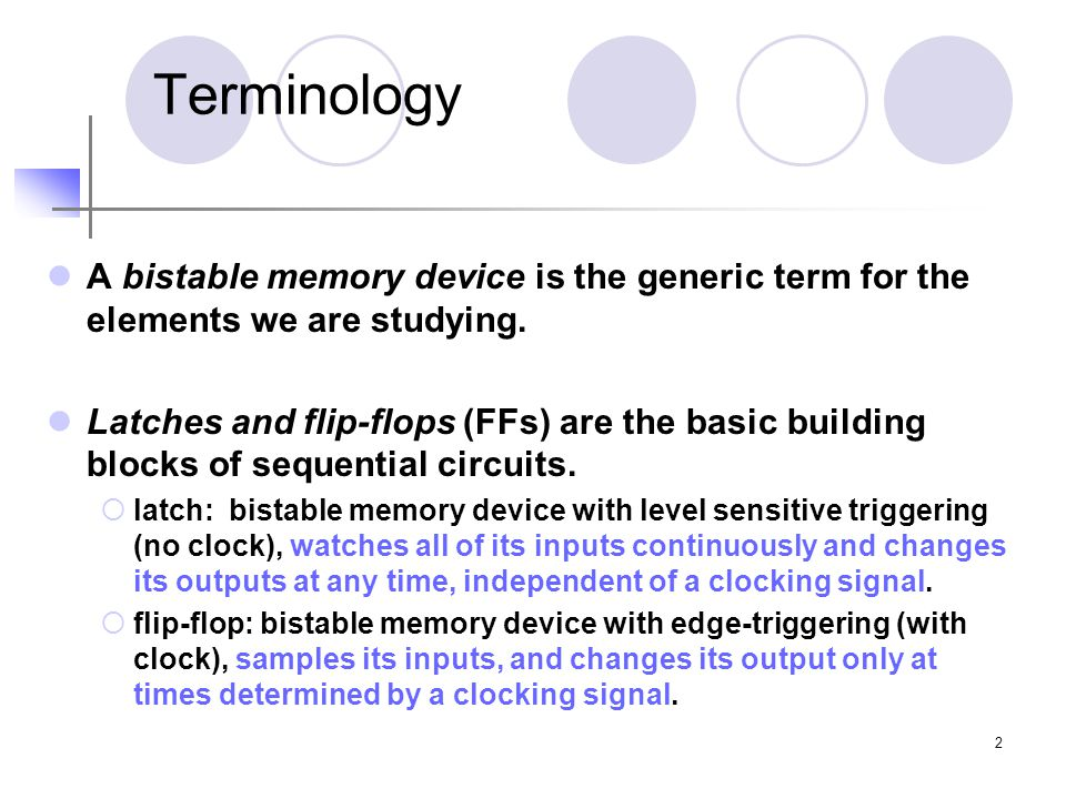 2 Terminology A bistable memory device is the generic term for the elements we are studying.