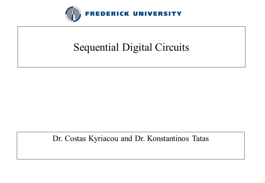 Sequential Digital Circuits Dr. Costas Kyriacou and Dr. Konstantinos Tatas