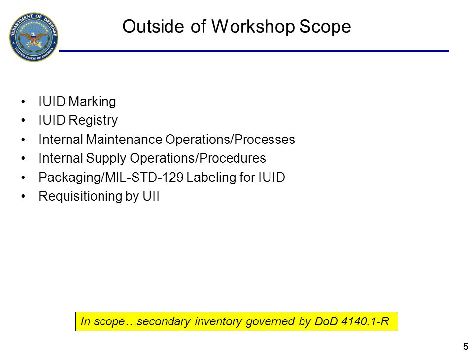 66666 Outcomes –Enhanced business processes using IUID to serially manage items in the DoD logistics domain –Enhanced data exchanges for IUID information across the DoD logistics domain Deliverables –DoD-level policy/procedural updates –Guidebook for IUID Enabled Serialized Item Management for Supply and Maintenance –Proposed/Approved DLMS changes (data exchanges/business rules) –Serialized Item Management Integrated Requirements Set –1 st Volume will be Supply and Maintenance (6 nodes) –2 nd Volume will be inclusive of all 10 supply chain nodes Workshop Outcomes and Deliverables