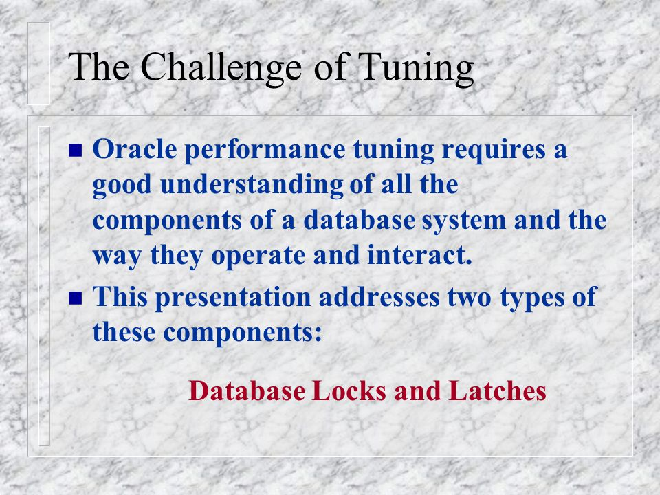 Need for locks and latches n To access shared resources concurrently by other processes requiring access to the same resources.