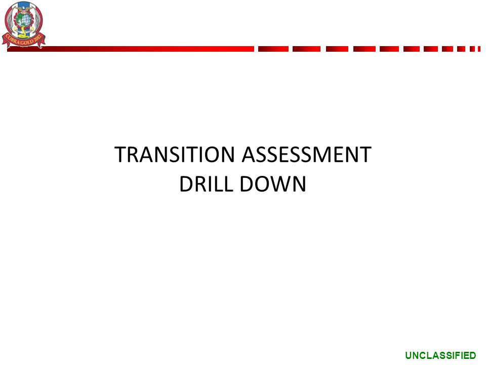 UNCLASSIFIED TRANSITION ASSESSMENT DRILL DOWN