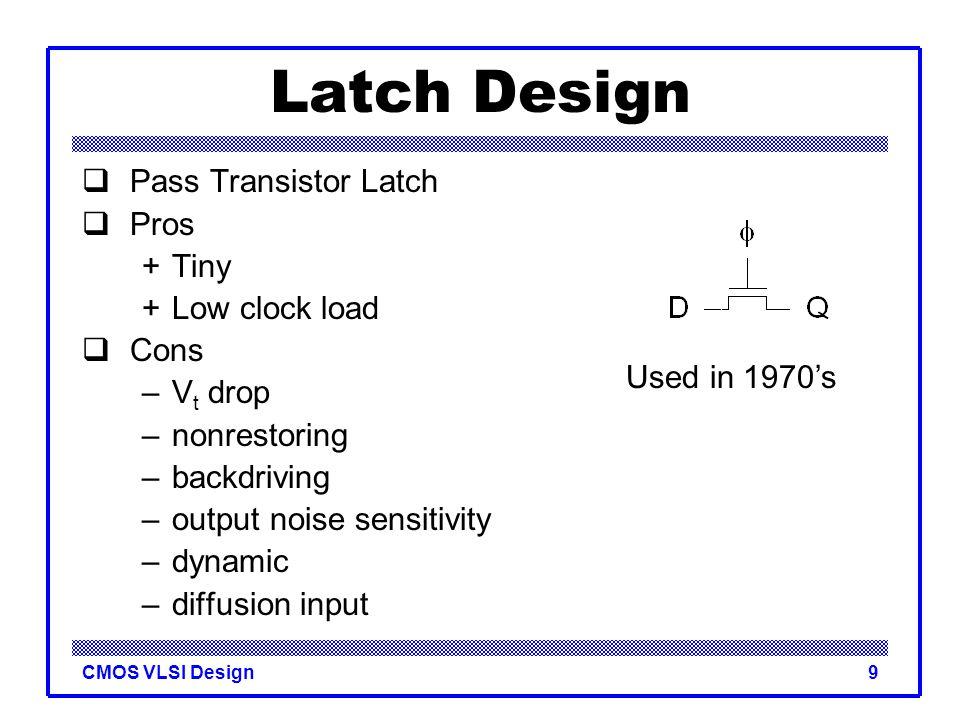 CMOS VLSI Design10 Latch Design  Transmission gate + -