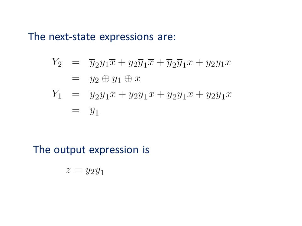 The next-state expressions are: The output expression is